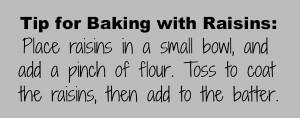 Baking with Raisins Tip from HoosierHomemade.com