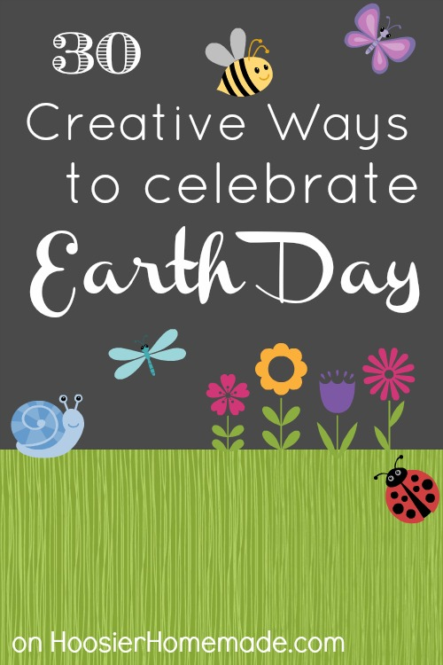 30 Creative Ways to Celebrate Earth Day on HoosierHomemade.com