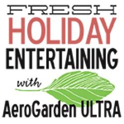 Fresh Holiday Entertaining with AeroGarden Ultra