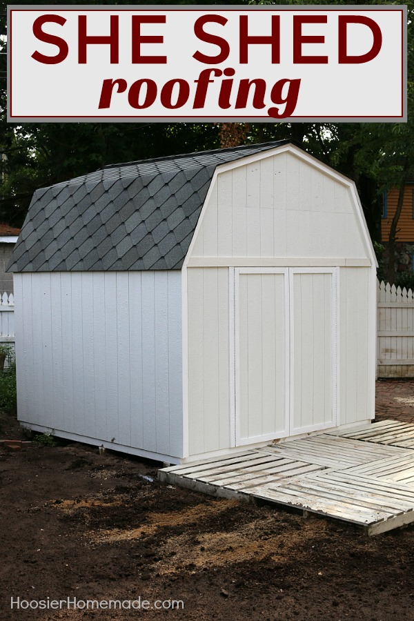 She Shed The Roof Part 4 Of The Backyard Makeover
